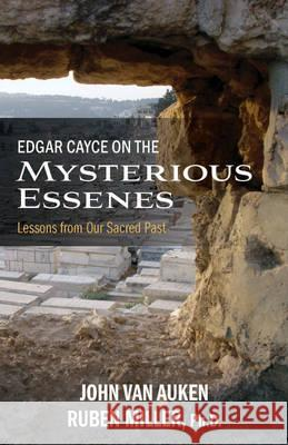 Edgar Cayce on the Mysterious Essenes: Lessons from Our Sacred Past John Va Ruben Miller 9780876048665