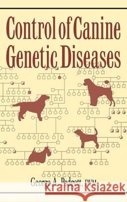 Control of Canine Genetic Diseases George A. Padgett 9780876050040