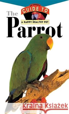 The Parrot: An Owner's Guide to a Happy Healthy Pet Arthur Freud 9780876054970