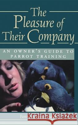 The Pleasure of Their Company: An Owner's Guide to Parrot Training Bonnie Munro Doane Richard Cole 9780876055946