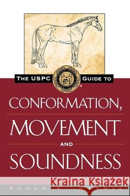 The Uspc Guide to Conformation, Movement and Soundness Susan E. Harris 9780876056394