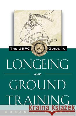 The Uspc Guide to Longeing and Ground Training Susan E. Harris 9780876056400
