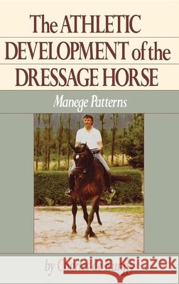 The Athletic Development of the Dressage Horse: Manege Patterns Charles de Kunffy Charles D 9780876058961