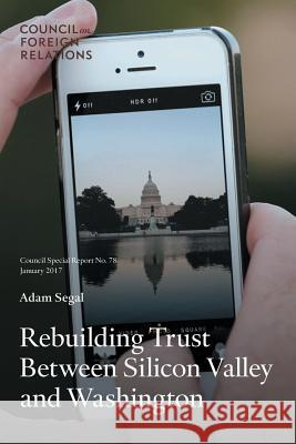 Rebuilding Trust Between Silicon Valley and Washington Adam Segal   9780876097038