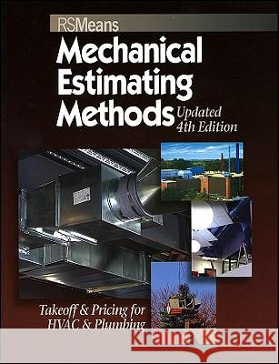 Means Mechanical Estimating Methods: Takeoff & Pricing for HVAC & Plumbing, Updated 4th Edition R S Means Company 9780876290170
