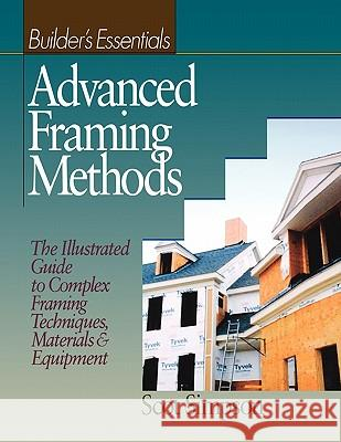 Advanced Framing Methods: The Illustrated Guide to Complex Framing Techniques, Materials and Equipment Scot Simpson R S Means Company 9780876296189