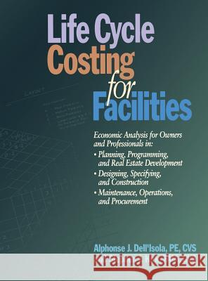 Life Cycle Costing for Facilities Alphonse J. Dell'isola Stephen J. Kirk 9780876297025