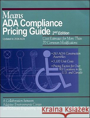 Means ADA Compliance Pricing Guide : Cost Estimates for More Than 70 Common Modifications Adaptive Environments Center 9780876297391