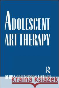 Adolescent Art Therapy: An Adlerian Integration Debra G. Linesch 9780876304860