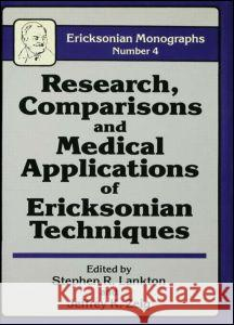 Research Comparisons And Medical Applications Of Ericksonian Techniques Stephen R. Lankton Jeffrey K. Zeig 9780876305102