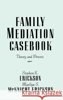 Family Mediation Casebook : Theory And Process Marilyn S. Erickson Stephen K. Erickson 9780876305256 Brunner/Mazel Publisher