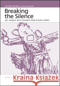 Breaking the Silence : Art Therapy With Children From Violent Homes Cathy A. Malchiodi 9780876308240