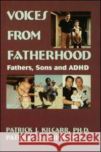 Voices From Fatherhood : Fathers Sons & Adhd Patrick Kilcarr Patricia O. Quinn 9780876308585