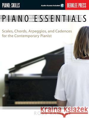 Piano Essentials: Scales, Chords, Arpeggios, and Cadences for the Contemporary Pianist Ramsay Ross Ross Ramsay 9780876390498