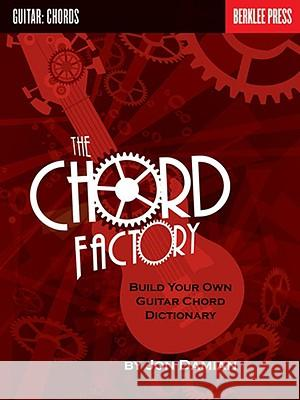 The Chord Factory: Build Your Own Guitar Chord Dictionary Jon Damian 9780876390757