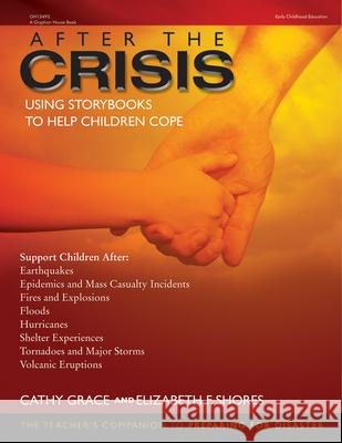 After the Crisis: Using Storybooks to Help Children Cope Cathy Grace Elizabeth F. Shores 9780876591291