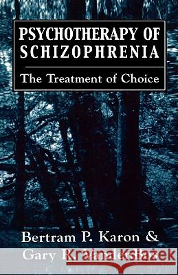 Psychotherapy of Schizophrenia: The Treatment of Choice Bertram P. Karon 9780876684443