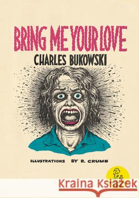Bring Me Your Love Charles Bukowski Robert Crumb 9780876856062 Black Sparrow Press