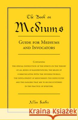 Book on Mediums: Guide for Mediums and Invocators Allan Kardec Emma A. Wood S. Ferguson 9780877283829