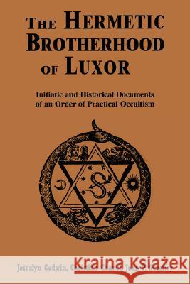 Hermetic Brotherhood of Luxor: Initiatic and Historical Documents of an Order of Practical Occultism Joscelyn Godwin Christian Chanel John P. Deveney 9780877288381 Weiser Books