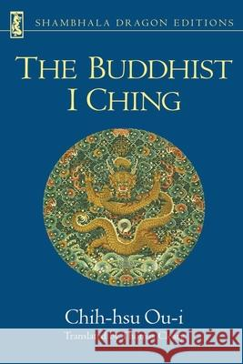 The Buddhist I Ching Chih-Hsu Ou-I Thomas F. Cleary Chih-Hsu 9780877734086