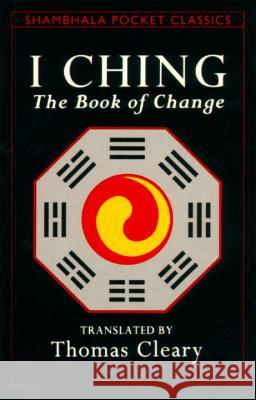 I Ching: The Book of Change Thomas F. Cleary 9780877736615