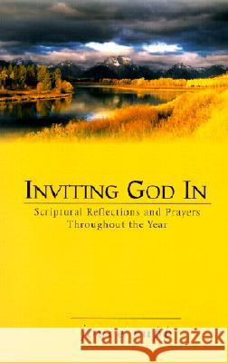 Inviting God in: Scriptural Reflections and Prayers Throughout the Year Joyce Rupp 9780877939580 Ave Maria Press