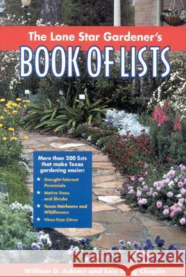 The Lone Star Gardener's Book of Lists William D. Adams Lois Trigg Chaplin 9780878331741