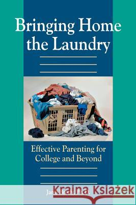 Bringing Home the Laundry: Effective Parenting for College and Beyond Janis Brody 9780878331840