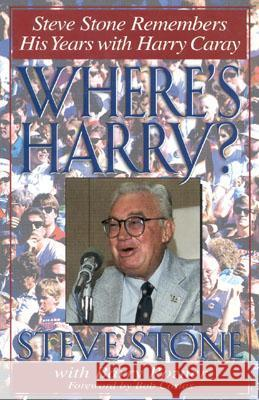 Where's Harry? : Steve Stone Remembers 25 Years with Harry Caray Steve Stone Steve Stone Bob Costas 9780878332335 Taylor Publishing Company (TX)
