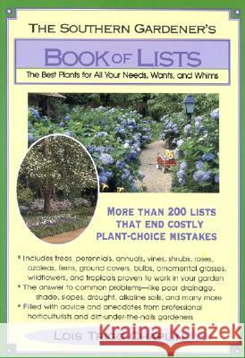 The Southern Gardener's Book of Lists: The Best Plants for All Your Needs, Wants, and Whims Lois Trigg Chaplin 9780878338443