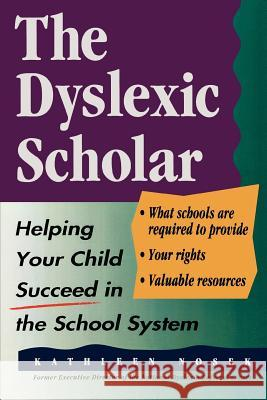 The Dyslexic Scholar: Helping Your Child Achieve Academic Success Kathleen Nosek 9780878338825
