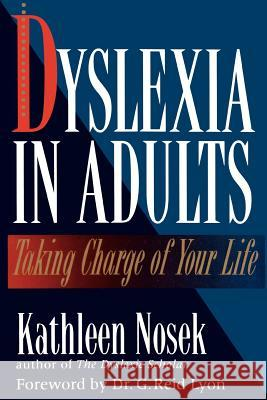 Dyslexia in Adults : Taking Charge of Your Life Kathleen Nosek 9780878339488