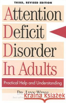 Attention Deficit Disorder in Adults: Practical Help and Understanding Weiss                                    Lynn Weiss Kenneth A. Bonne 9780878339792