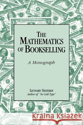The Mathematics of Bookselling: A Monograph Leonard Shatzkin 9780878380251