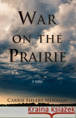 War on the Prairie Carrie Newman 9780878396030