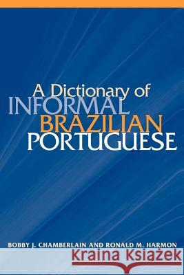 A Dictionary of Informal Brazilian Portuguese with English Index Bobby J. Chamberlain Ronald M. Harmon 9780878403448