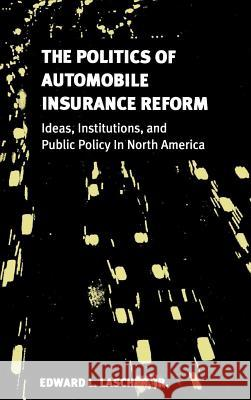 The Politics of Automobile Insurance Reform: Ideas, Institutions, and Public Policy in North America Edward L. Lascher 9780878407392