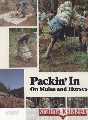 Packin' in on Mules and Horses Smoke Elser Bill Brown 9780878421275