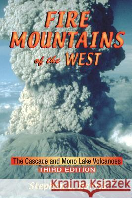 Fire Mountains of the West: The Cascade and Mono Lake Volcanoes Stephen L. Harris 9780878425112