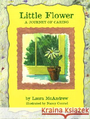Little Flower: A Journey of Caring Laura McAndrew Nancy Conrad 9780878687145