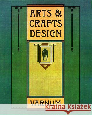 Arts & Crafts Design William Harrison Varnum Timothy L. Hansen William Harrison Varnum 9780879056995