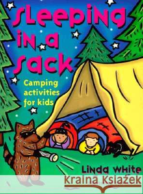 Sleeping in a Sack: Camping Activities for Kids Linda White Fran Lee 9780879058302