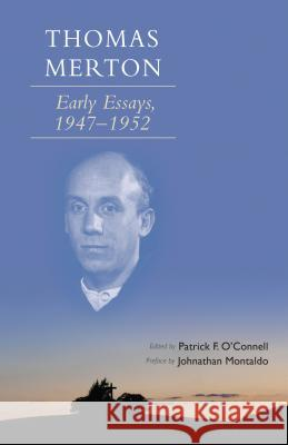 Thomas Merton: Early Essays, 1947-1952 Thomas Merton Patrick F. O'Connell Jonathan Montaldo 9780879072667 Cistercian Publications