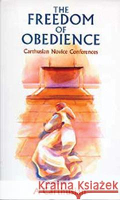 The Freedom of Obedience: Carthusian Novice Conferences A. Carthusian A Carthusian 9780879077723 Cistercian Publications