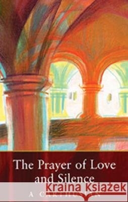 Prayer of Love and Silence A Carthusian 9780879077730 Cistercian Publications