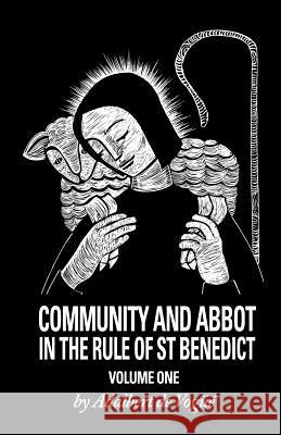 Community and Abbot in the Rule of Saint Benedict: Volume 1 Adalbert d 9780879078058