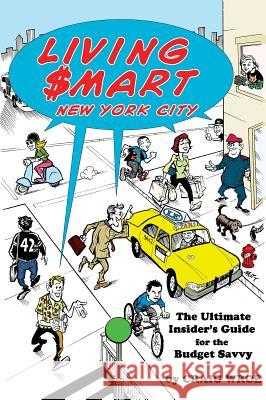 Living $Mart - New York City: The Ultimate Insider's Guide for the Budget Savvy Craig Wroe 9780879103088