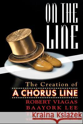 On the Line : The Creation of A Chorus Line Robert Viagas Baayork Lee Thommie Walsh 9780879103361