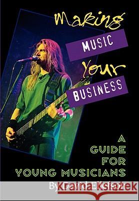 Making Music Your Business: A Guide for Young Musicians David Ellefson 9780879304607